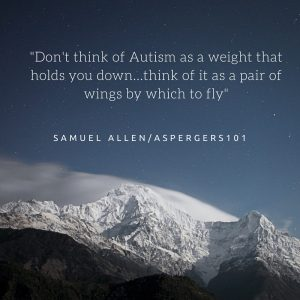 -Don't think of Autism as a weight...think of it as a pair of wings in which to fly-